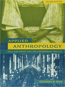 Applied Anthropology: Tools and Perspectives for Contemporary Practice (2nd Edition) 2nd Edition by Alexander M. Ervin
