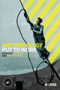 Anthropology Put to Work Editors: Les Field, Richard G. Fox