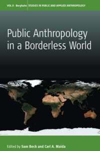 PUBLIC ANTHROPOLOGY IN A BORDERLESS WORLD Edited by Sam Beck and Carl A. Maida