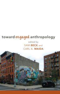 TOWARD ENGAGED ANTHROPOLOGY Edited by Sam Beck and Carl A. Maida