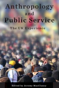 Anthropology And Public Service The UK Experience Edited By Jeremy Macclancy
