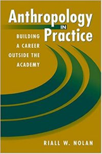 Anthropology in Practice: Building a Career Outside the Academy (Directions in Applied Anthropology) by Riall W. Nolan
