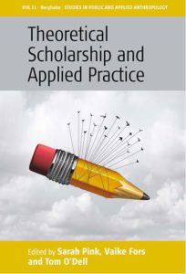 THEORETICAL SCHOLARSHIP AND APPLIED PRACTICE Edited by Sarah Pink, Vaike Fors, and Tom O'Dell