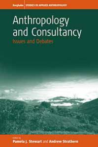 Anthropology And Consultancy Issues And Debates Edited By Pamela Stewart And Andrew Strathern